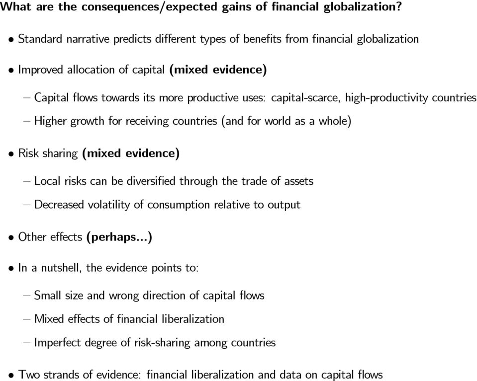 high-productivity countries Higher growth for receiving countries (and for world as a whole) Risk sharing (mixed evidence) Local risks can be diversi ed through the trade of assets Decreased