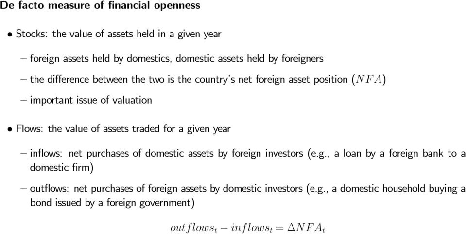 traded for a given year in ows: net purchases of domestic assets by foreign investors (e.g., a loan by a foreign bank to a domestic rm) out ows: net purchases of foreign assets by domestic investors (e.