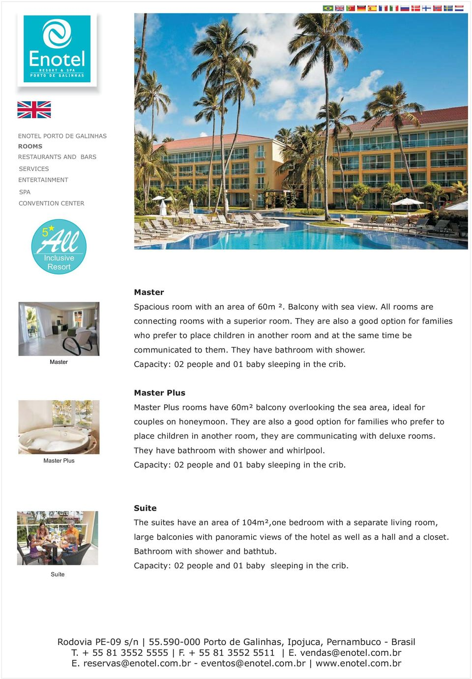 Capacity: 02 people and 01 baby sleeping in the crib. Master Plus Master Plus Master Plus rooms have 60m² balcony overlooking the sea area, ideal for couples on honeymoon.