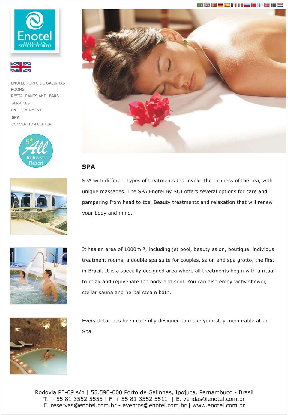 It has an area of 1000m ², including jet pool, beauty salon, boutique, individual treatment rooms, a double spa suite for couples, salon and spa grotto, the first in Brazil.