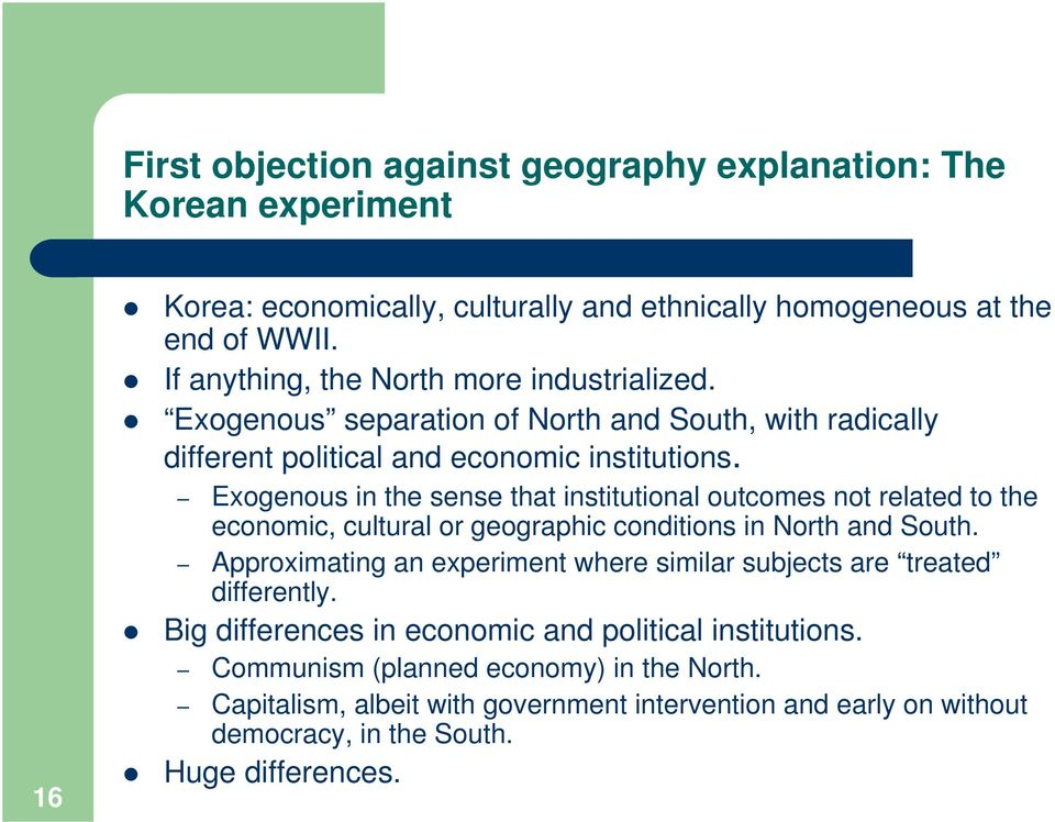 Exogenous in the sense that institutional outcomes not related to the economic, cultural or geographic conditions in North and South.