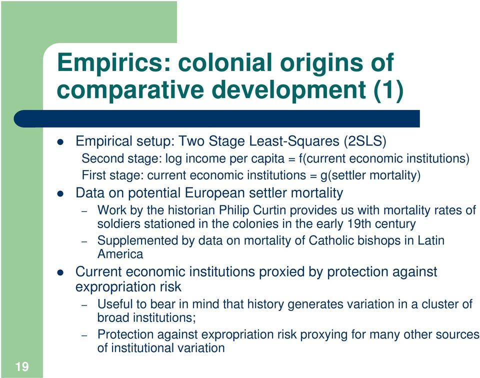 stationed in the colonies in the early 19th century Supplemented by data on mortality of Catholic bishops in Latin America Current economic institutions proxied by protection against