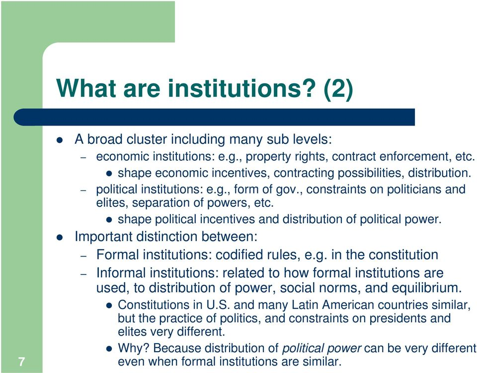 shape political incentives and distribution of political power. Important distinction between: Formal institutions: codified rules, e.g.