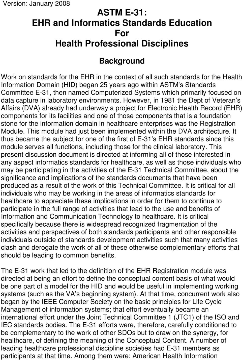 However, in 1981 the Dept of Veteran s Affairs (DVA) already had underway a project for Electronic Health Record (EHR) components for its facilities and one of those components that is a foundation