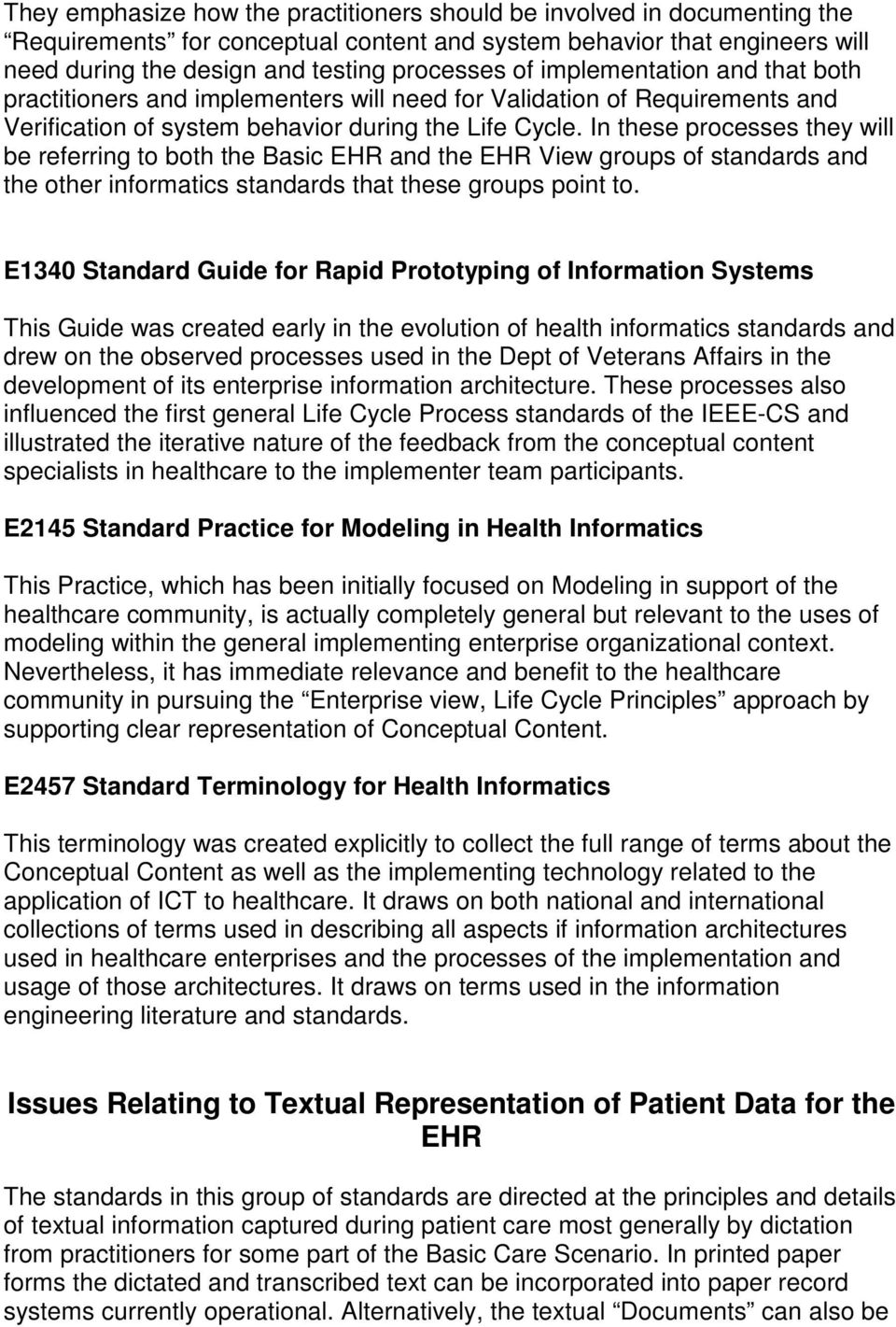 In these processes they will be referring to both the Basic EHR and the EHR View groups of standards and the other informatics standards that these groups point to.