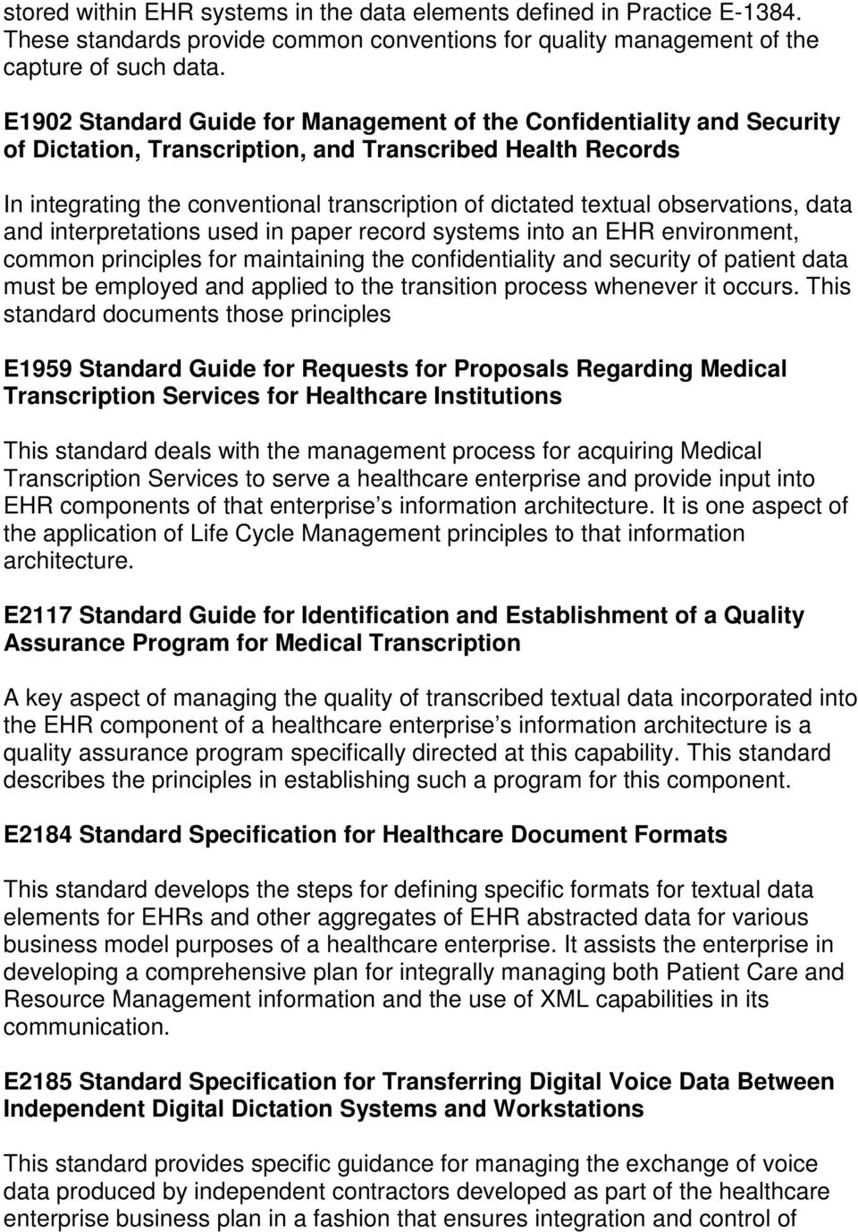 observations, data and interpretations used in paper record systems into an EHR environment, common principles for maintaining the confidentiality and security of patient data must be employed and
