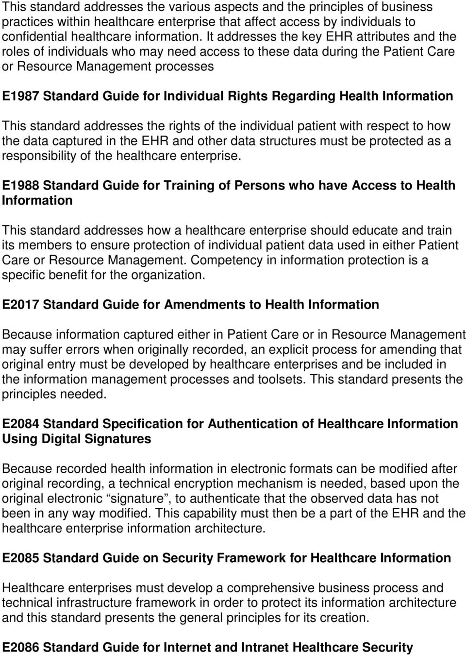 Regarding Health Information This standard addresses the rights of the individual patient with respect to how the data captured in the EHR and other data structures must be protected as a