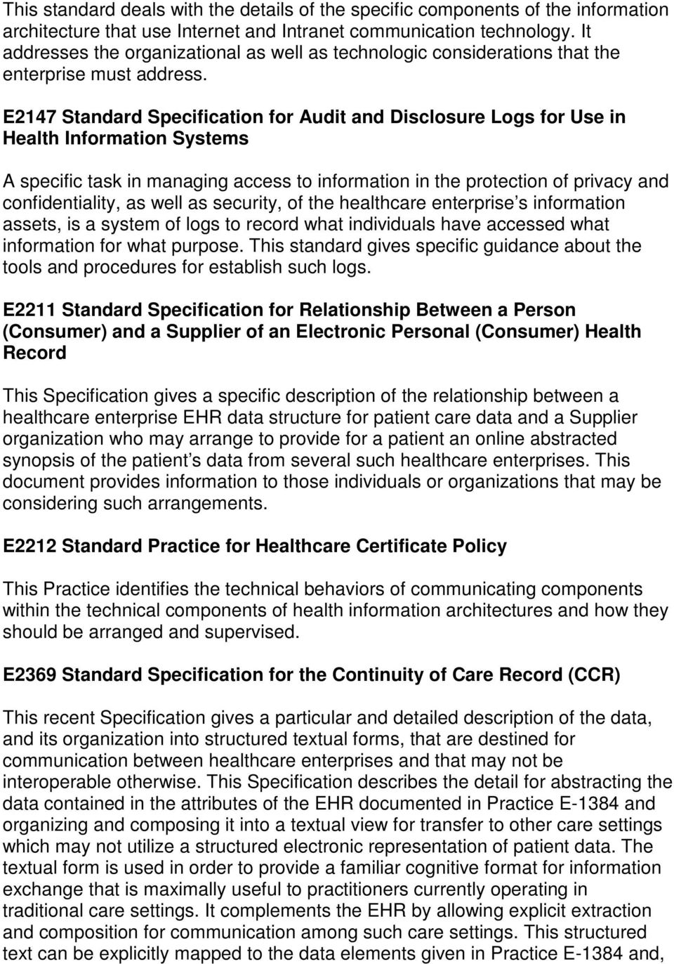 E2147 Standard Specification for Audit and Disclosure Logs for Use in Health Information Systems A specific task in managing access to information in the protection of privacy and confidentiality, as