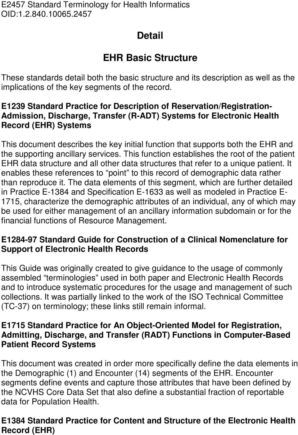 E1239 Standard Practice for Description of Reservation/Registration- Admission, Discharge, Transfer (R-ADT) Systems for Electronic Health Record (EHR) Systems This document describes the key initial