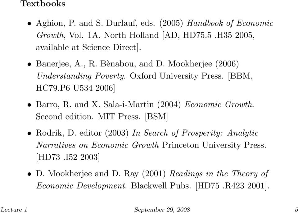 Sala-i-Martin (2004) Economic Growth. Second edition. MIT Press. [BSM] Rodrik, D.