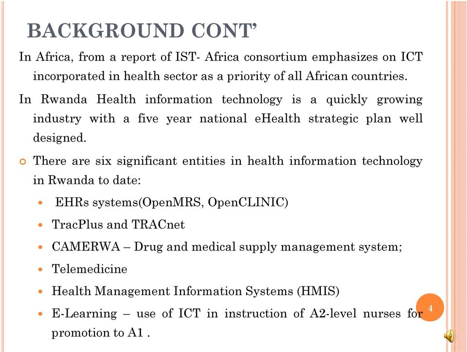 There are six significant entities in health information technology in Rwanda to date: EHRs systems(openmrs, OpenCLINIC) TracPlus and TRACnet CAMERWA Drug