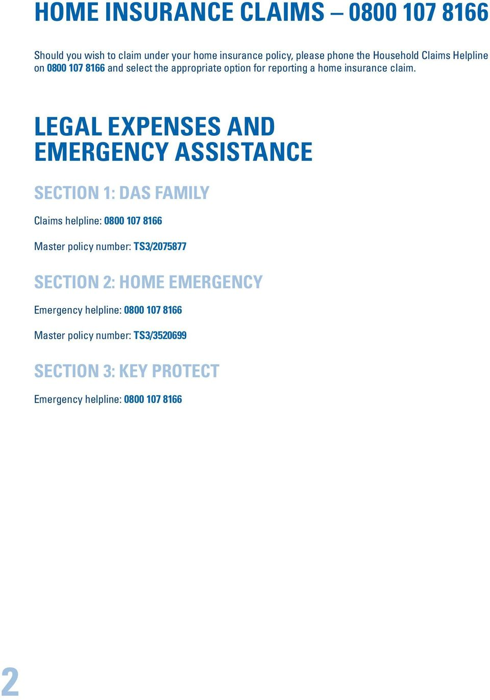 Legal expenses and emergency assistance Section 1: DAS family Claims helpline: 0800 107 8166 Master policy number: TS3/2075877