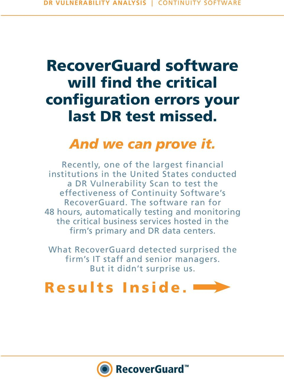 Recently, one of the largest financial institutions in the United States conducted a DR Vulnerability Scan to test the effectiveness of Continuity Software s