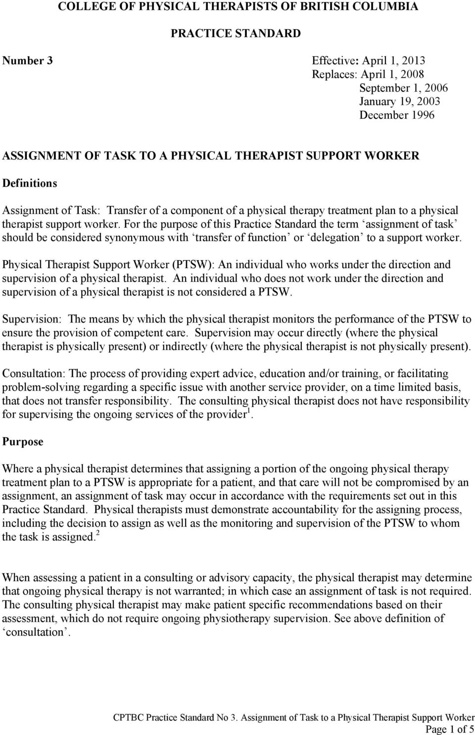 For the purpose of this Practice Standard the term assignment of task should be considered synonymous with transfer of function or delegation to a support worker.