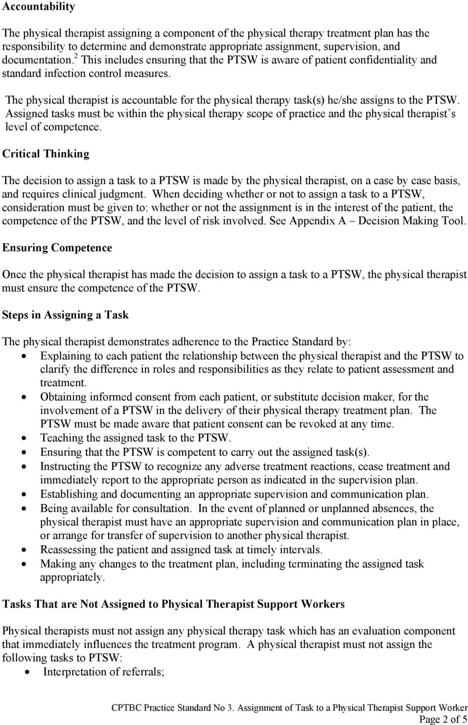 The physical therapist is accountable for the physical therapy task(s) he/she assigns to the PTSW.