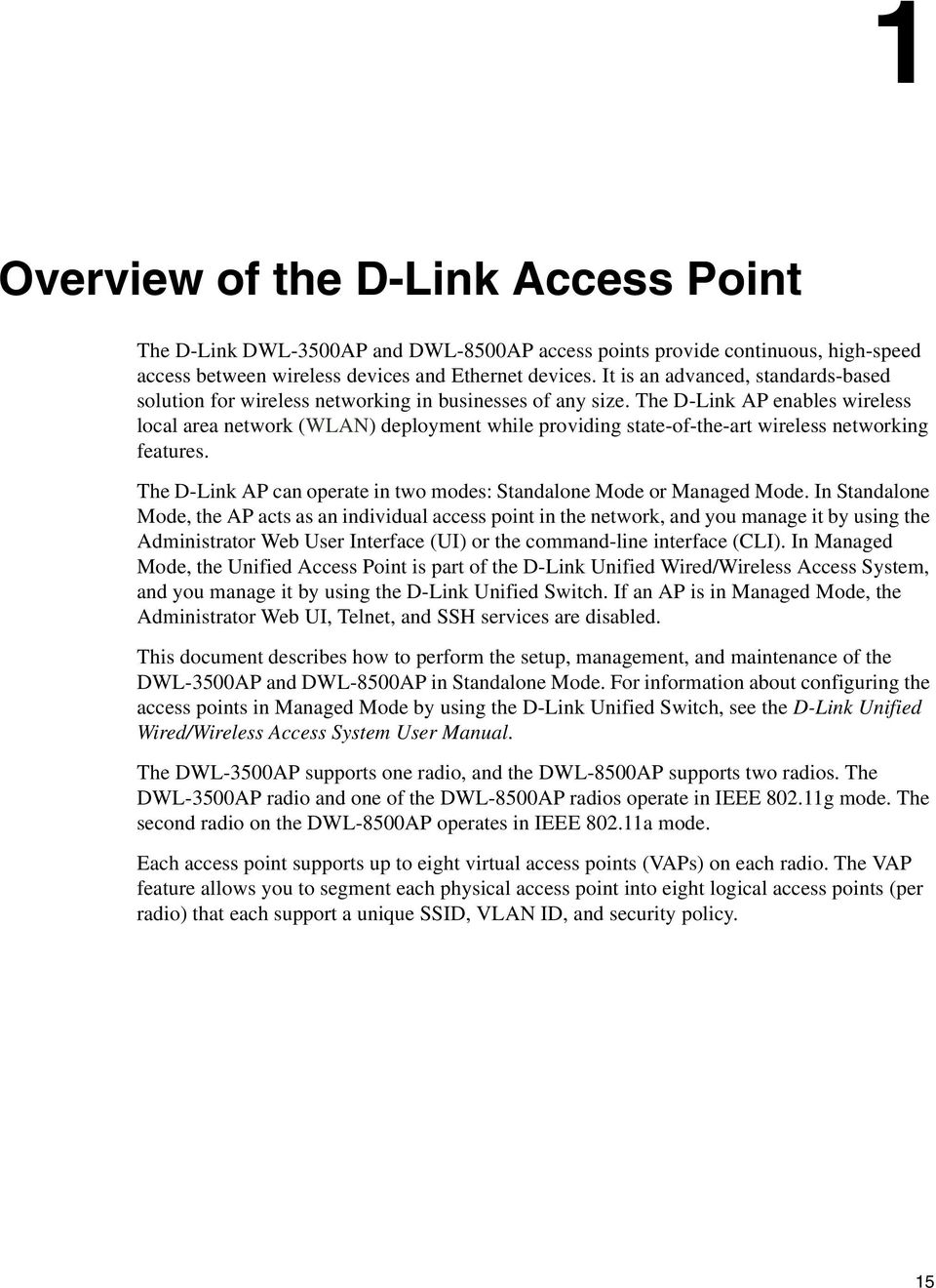 The D-Link AP enables wireless local area network (WLAN) deployment while providing state-of-the-art wireless networking features.