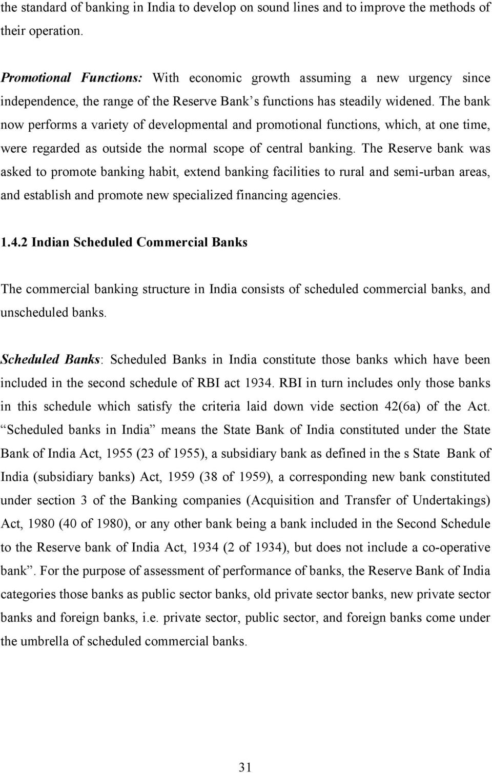 The bank now performs a variety of developmental and promotional functions, which, at one time, were regarded as outside the normal scope of central banking.