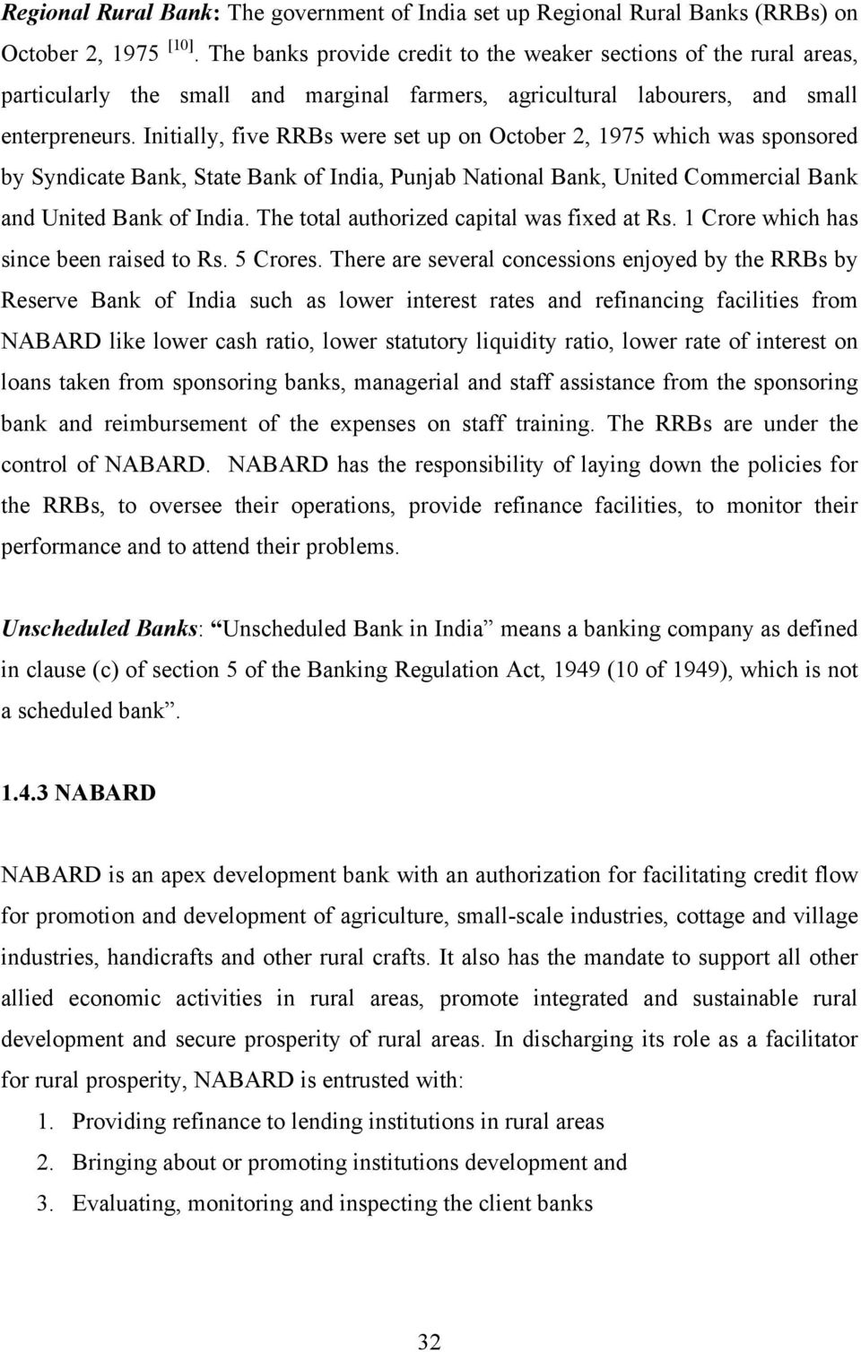 Initially, five RRBs were set up on October 2, 1975 which was sponsored by Syndicate Bank, State Bank of India, Punjab National Bank, United Commercial Bank and United Bank of India.