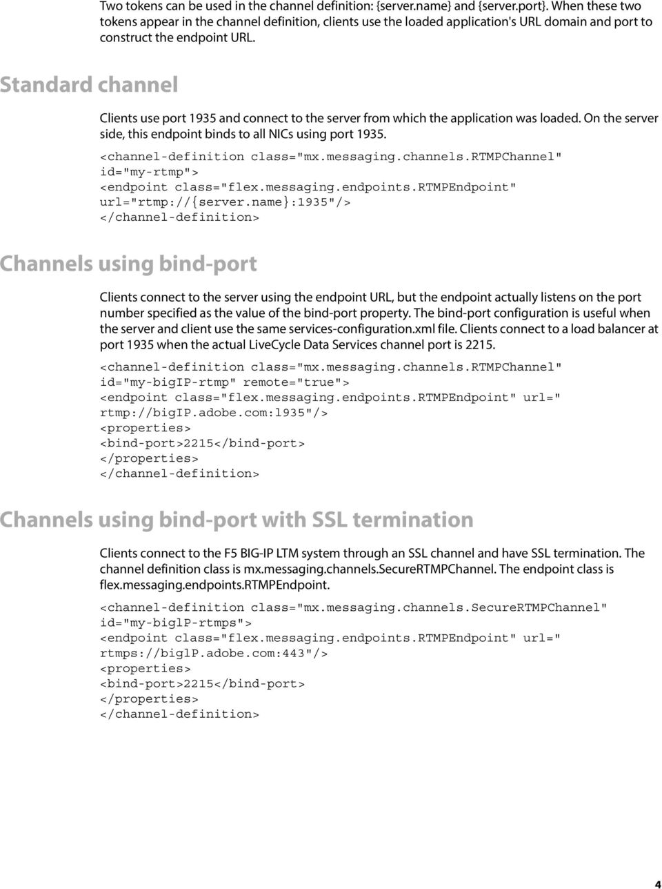 Standard channel Clients use port 1935 and connect to the server from which the application was loaded. On the server side, this endpoint binds to all NICs using port 1935.