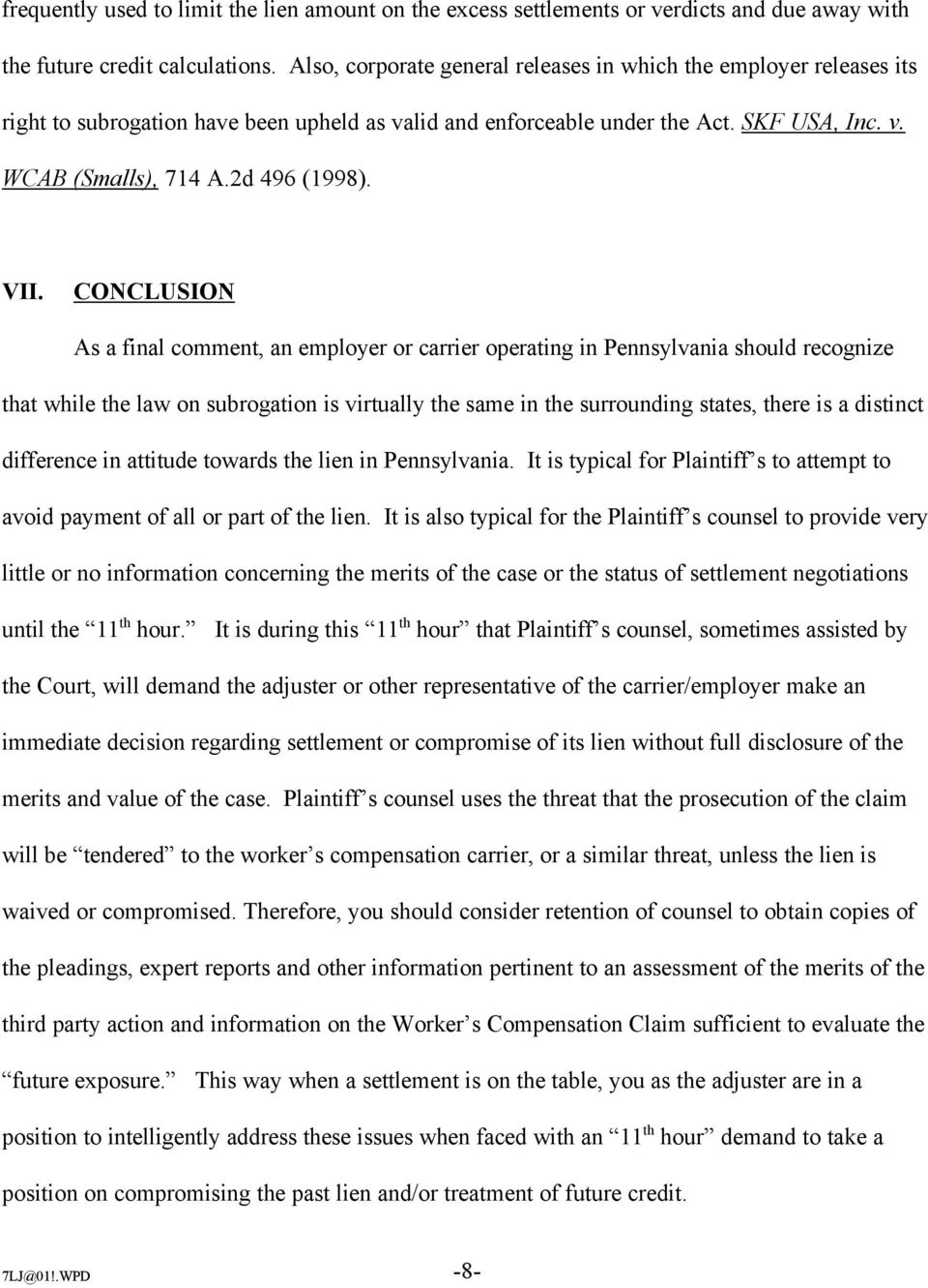 VII. CONCLUSION As a final comment, an employer or carrier operating in Pennsylvania should recognize that while the law on subrogation is virtually the same in the surrounding states, there is a