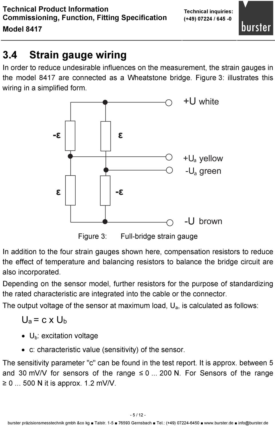 white -ε ε +U yellow a -U green a ε -ε brown Figure 3: Full-bridge strain gauge In addition to the four strain gauges shown here, compensation resistors to reduce the effect of temperature and