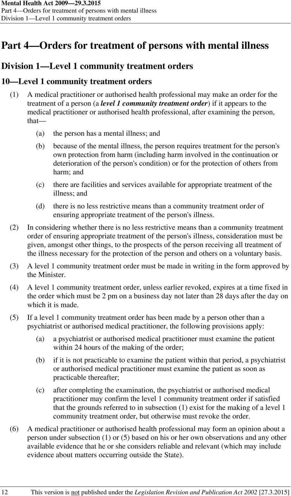 treatment orders 10 Level 1 community treatment orders (1) A medical practitioner or authorised health professional may make an order for the treatment of a person (a level 1 community treatment