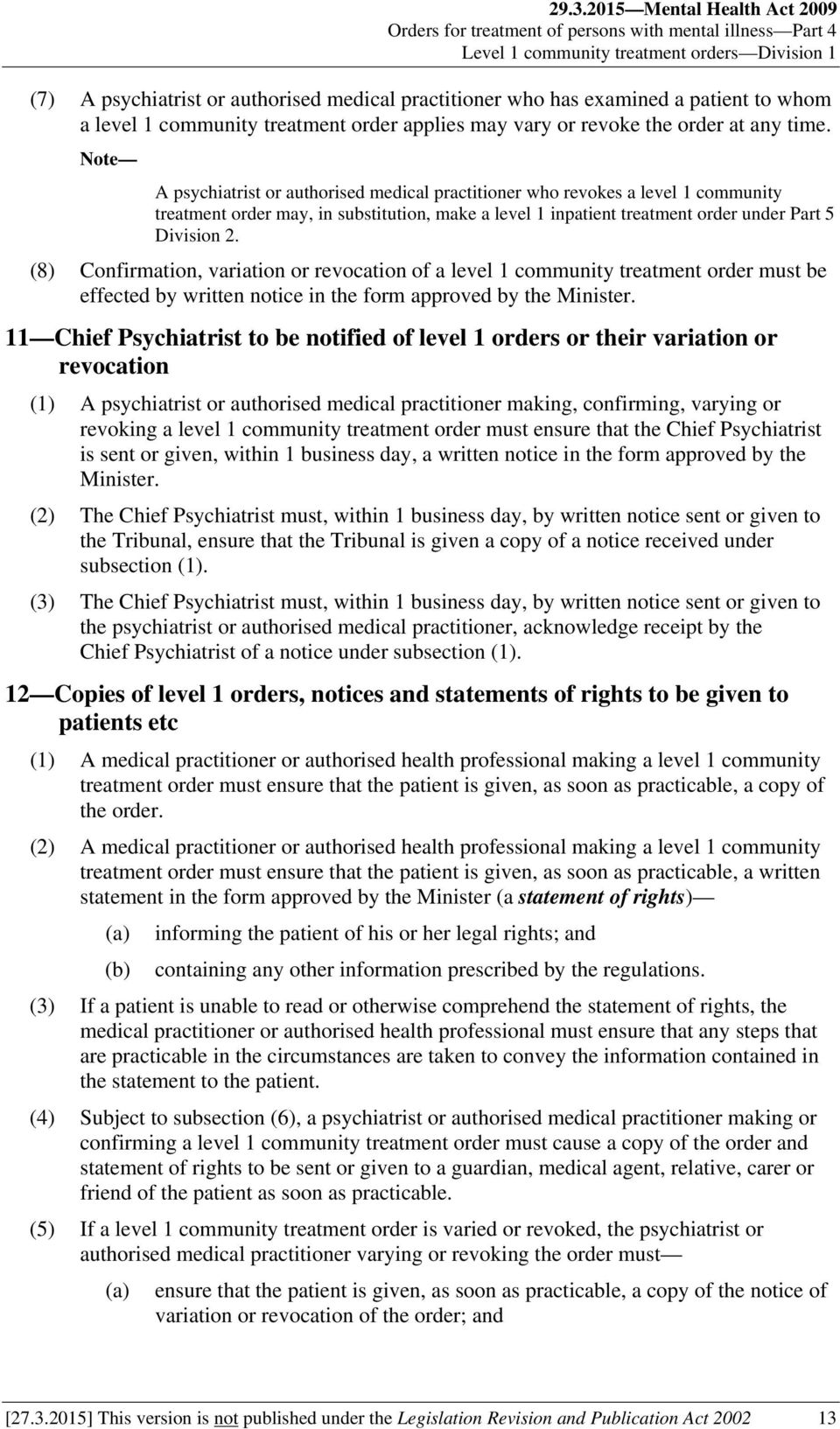 Note A psychiatrist or authorised medical practitioner who revokes a level 1 community treatment order may, in substitution, make a level 1 inpatient treatment order under Part 5 Division 2.