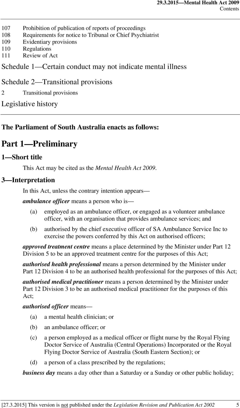 Australia enacts as follows: Part 1 Preliminary 1 Short title This Act may be cited as the Mental Health Act 2009.