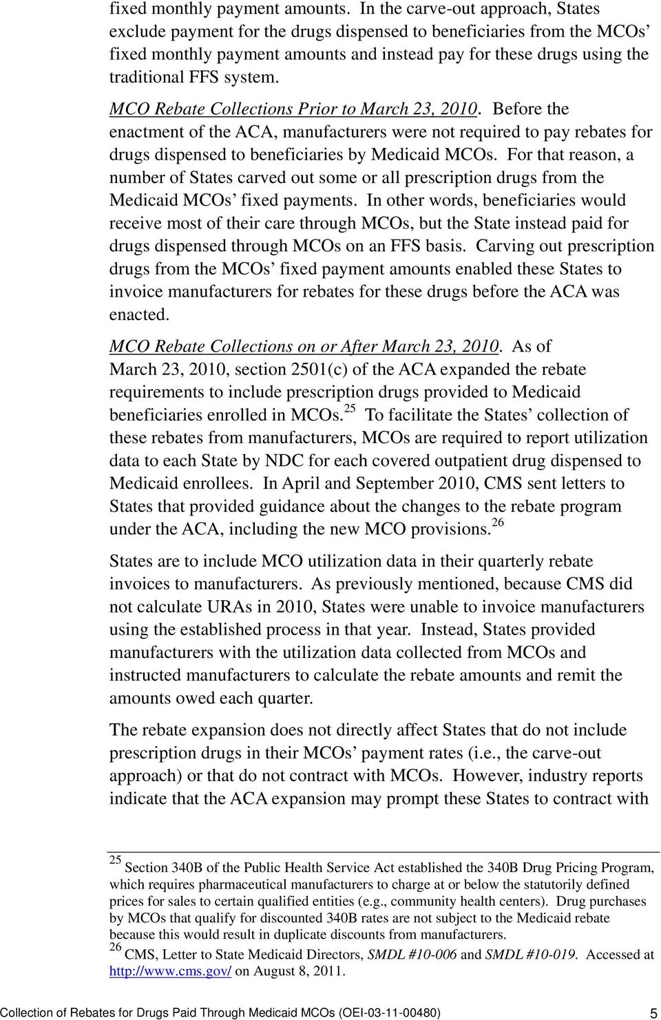 MCO Rebate Collections Prior to March 23, 2010. Before the enactment of the ACA, manufacturers were not required to pay rebates for drugs dispensed to beneficiaries by Medicaid MCOs.