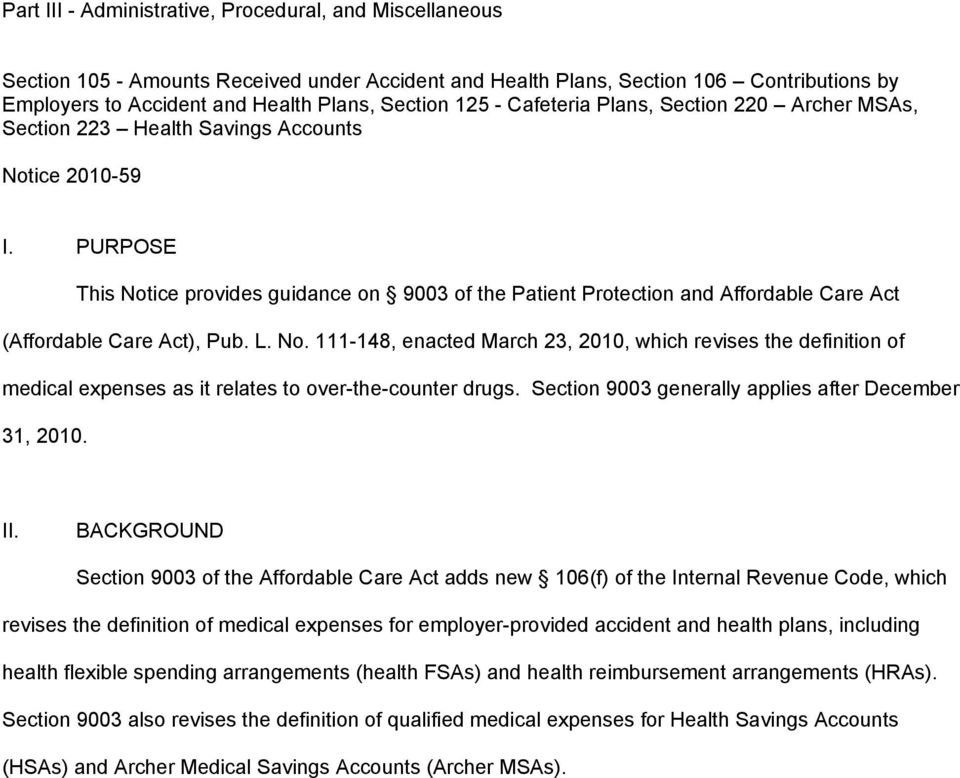 PURPOSE This Notice provides guidance on 9003 of the Patient Protection and Affordable Care Act (Affordable Care Act), Pub. L. No. 111-148, enacted March 23, 2010, which revises the definition of medical expenses as it relates to over-the-counter drugs.