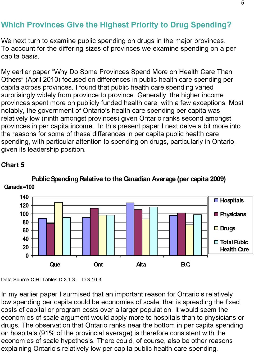 My earlier paper Why Do Some Provinces Spend More on Health Care Than Others (April 21) focused on differences in public health care spending per capita across provinces.