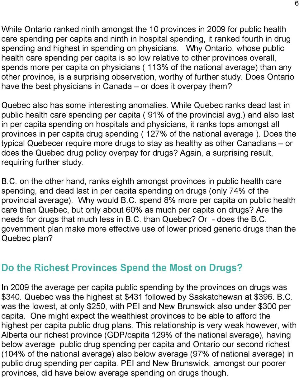 Why Ontario, whose public health care spending per capita is so low relative to other provinces overall, spends more per capita on physicians ( 113% of the national average) than any other province,