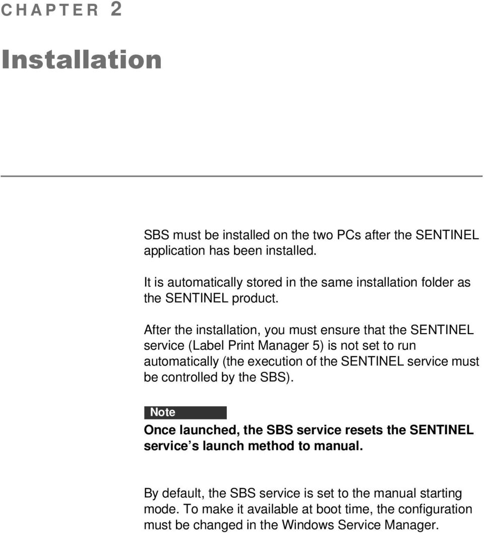 After the installation, you must ensure that the SENTINEL service (Label Print Manager 5) is not set to run automatically (the execution of the SENTINEL service