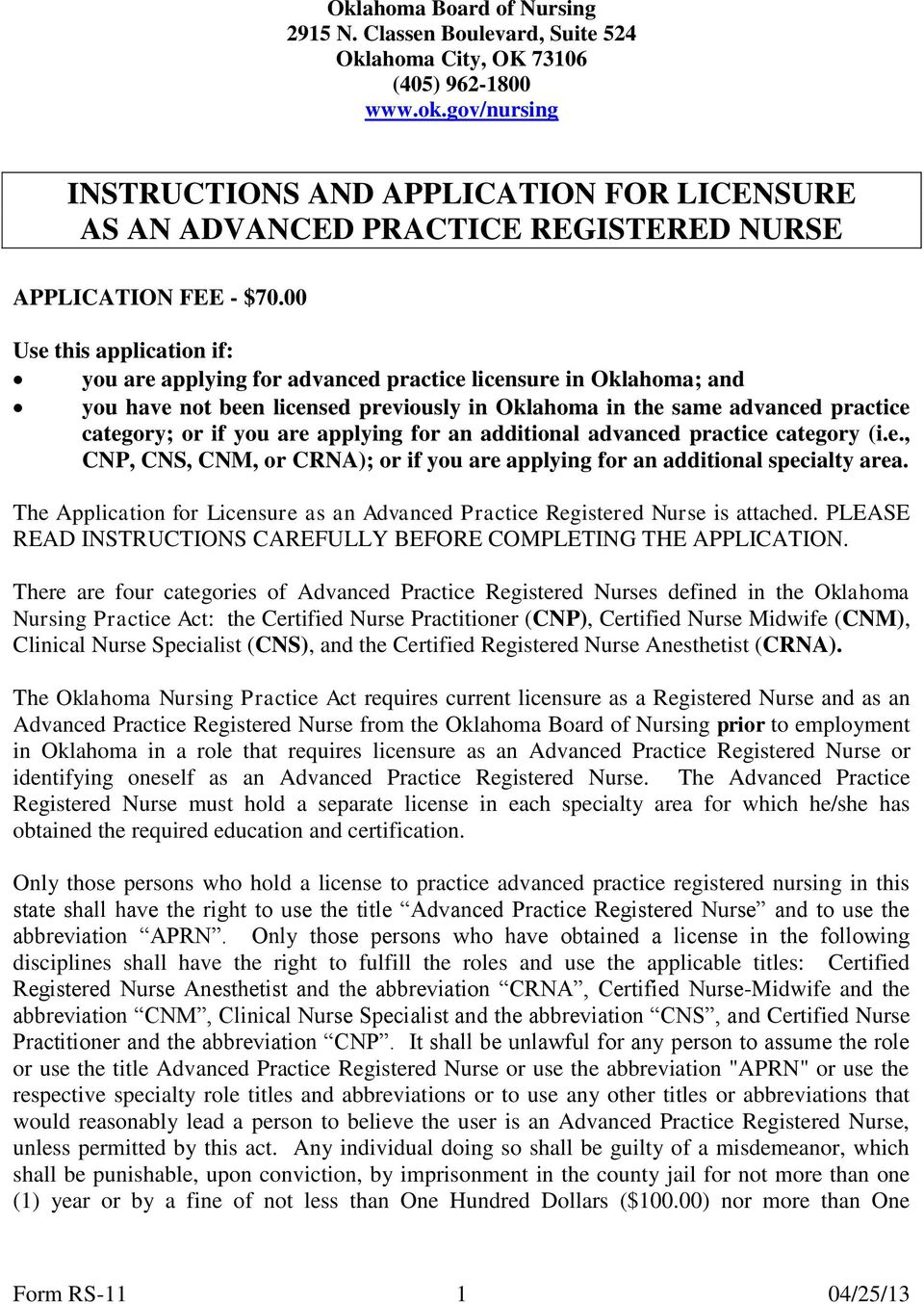 00 Use this application if: you are applying for advanced practice licensure in Oklahoma; and you have not been licensed previously in Oklahoma in the same advanced practice category; or if you are