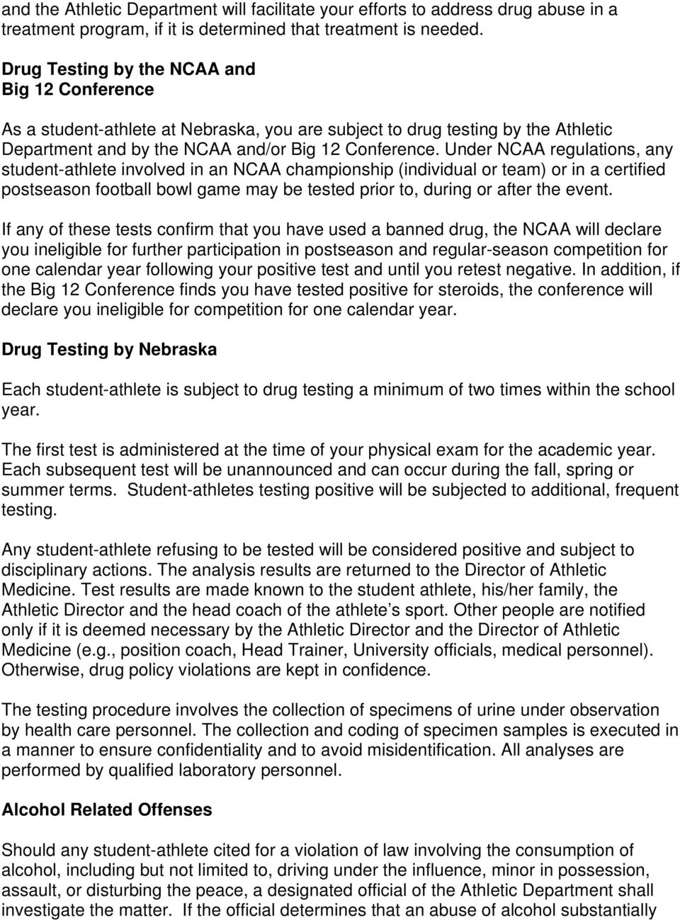 Under NCAA regulations, any student-athlete involved in an NCAA championship (individual or team) or in a certified postseason football bowl game may be tested prior to, during or after the event.