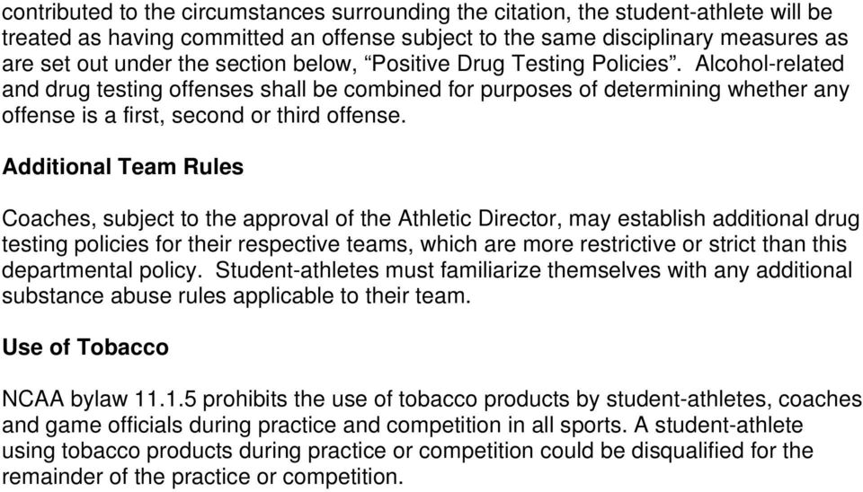 Additional Team Rules Coaches, subject to the approval of the Athletic Director, may establish additional drug testing policies for their respective teams, which are more restrictive or strict than