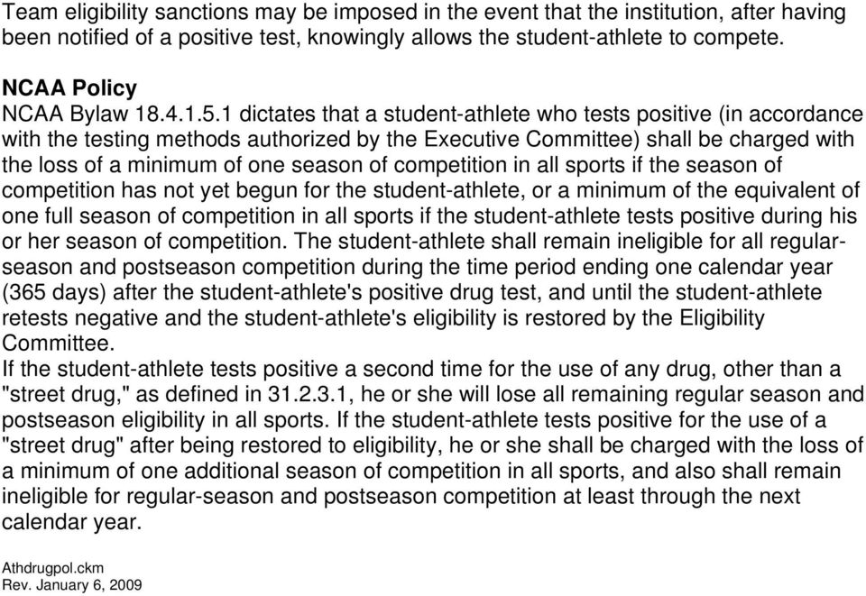 1 dictates that a student-athlete who tests positive (in accordance with the testing methods authorized by the Executive Committee) shall be charged with the loss of a minimum of one season of