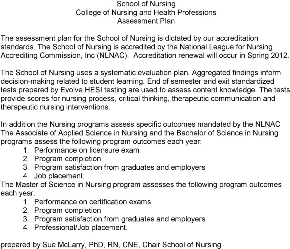 The School of Nursing uses a systematic evaluation plan. Aggregated findings inform decision-making related to student learning.