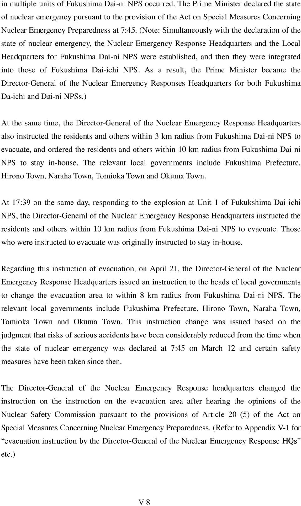 (Note: Simultaneously with the declaration of the state of nuclear emergency, the Nuclear Emergency Response Headquarters and the Local Headquarters for Fukushima Dai-ni NPS were established, and