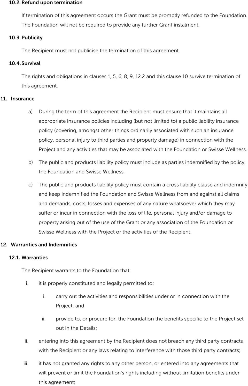 Survival The rights and obligations in clauses 1, 5, 6, 8, 9, 12.2 and this clause 10 survive termination of this agreement. 11.