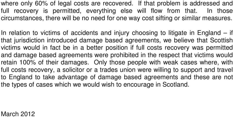In relation to victims of accidents and injury choosing to litigate in England if that jurisdiction introduced damage based agreements, we believe that Scottish victims would in fact be in a better