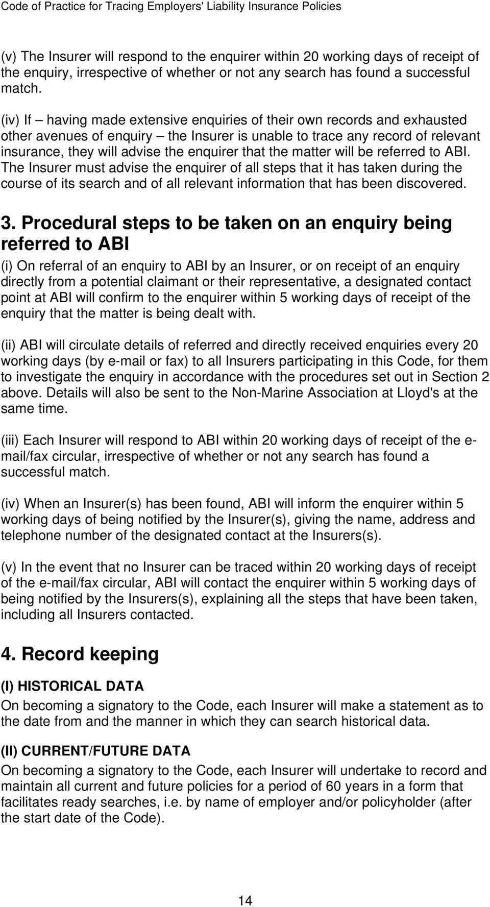 the matter will be referred to ABI. The Insurer must advise the enquirer of all steps that it has taken during the course of its search and of all relevant information that has been discovered. 3.