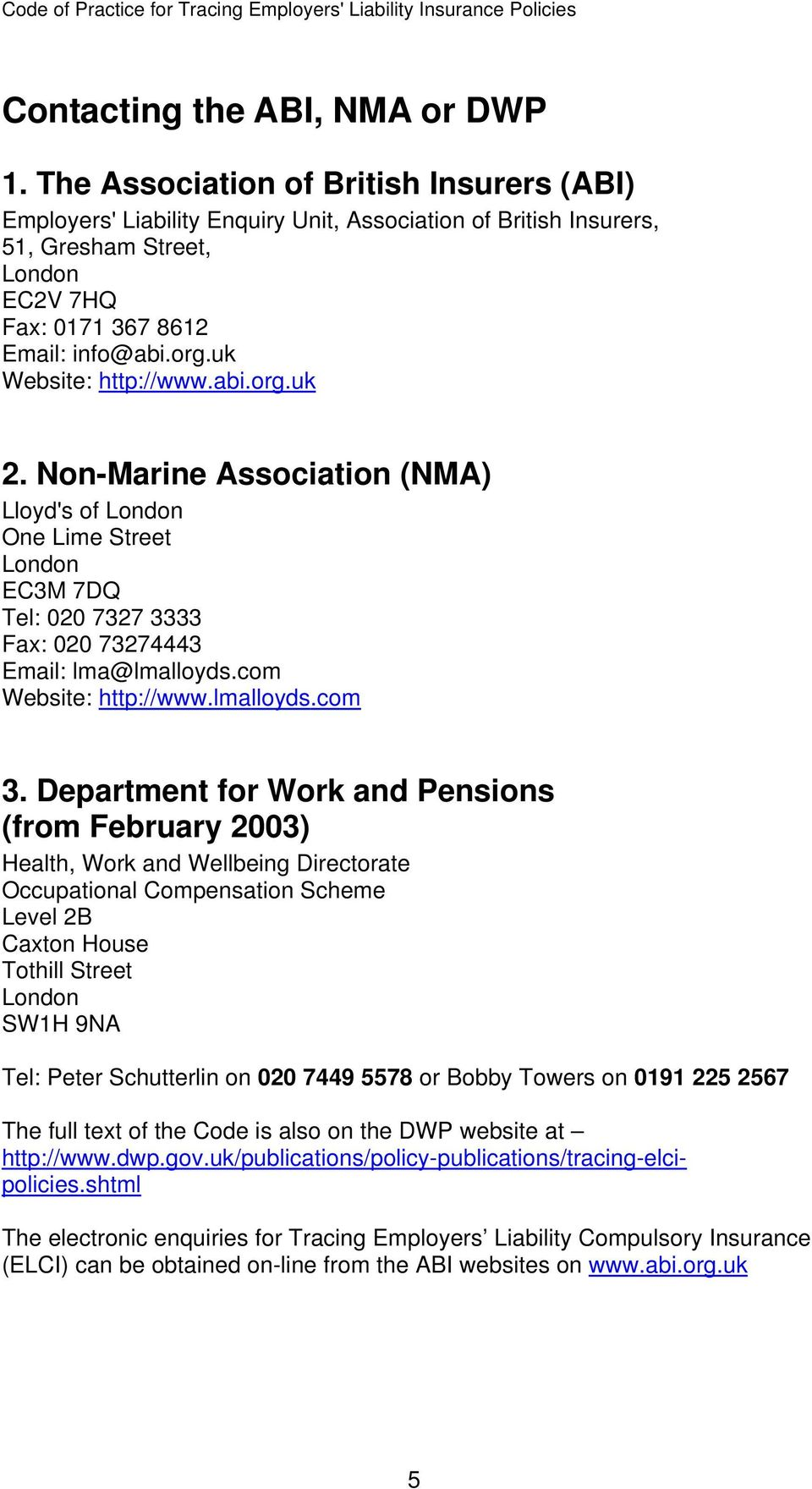 uk Website: http://www.abi.org.uk 2. Non-Marine Association (NMA) Lloyd's of London One Lime Street London EC3M 7DQ Tel: 020 7327 3333 Fax: 020 73274443 Email: lma@lmalloyds.com Website: http://www.