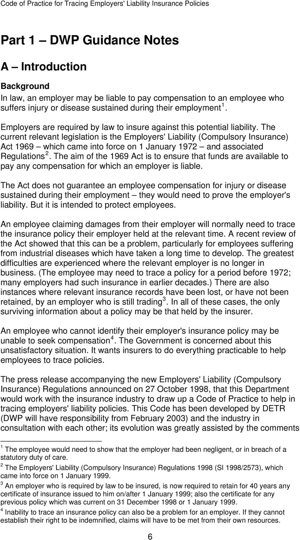 The current relevant legislation is the Employers' Liability (Compulsory Insurance) Act 1969 which came into force on 1 January 1972 and associated Regulations 2.