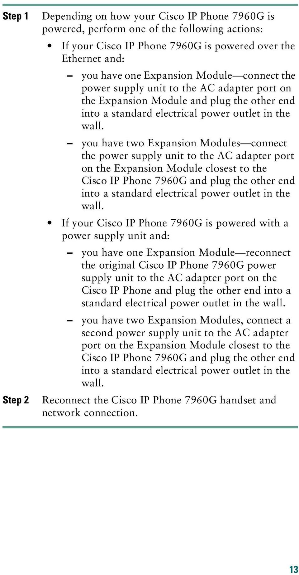 you have two Expansion Modules connect the power supply unit to the AC adapter port on the Expansion Module closest to the Cisco IP Phone 7960G and plug the other end into a standard electrical power