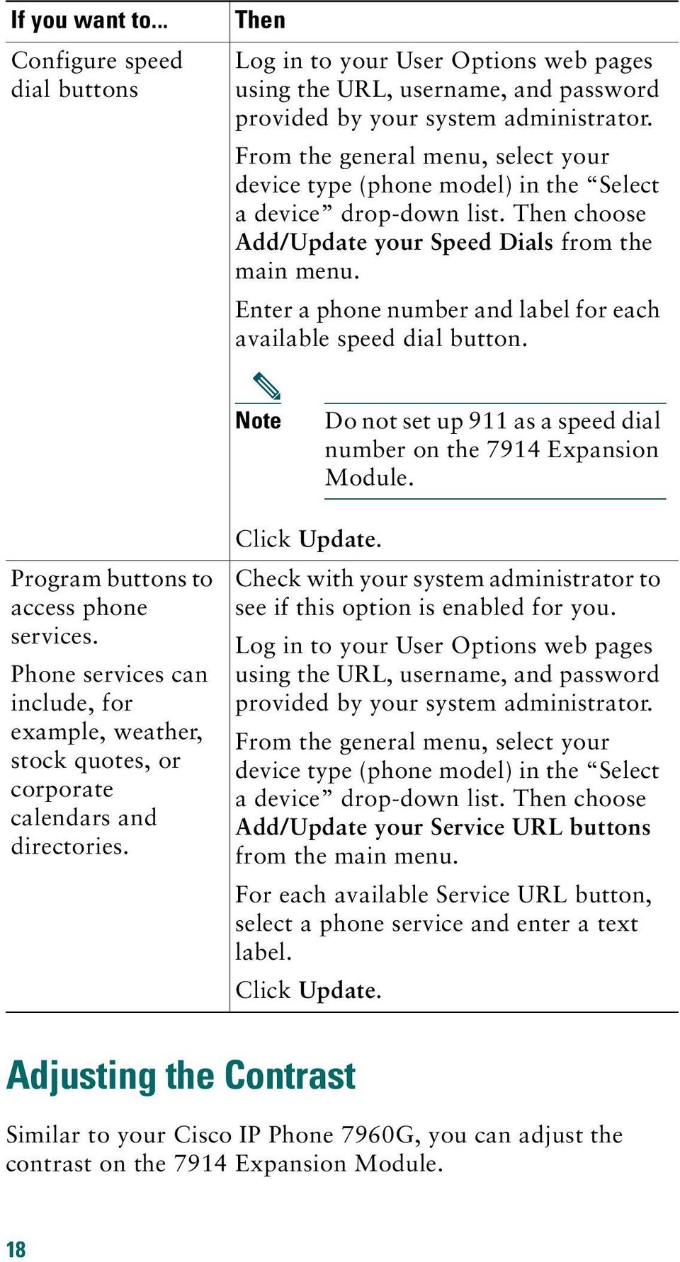 Enter a phone number and label for each available speed dial button. Note Do not set up 911 as a speed dial number on the 7914 Expansion Module. Program buttons to access phone services.