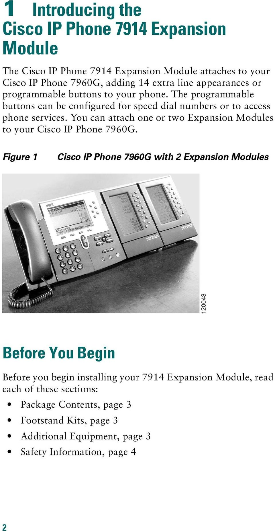 You can attach one or two Expansion Modules to your Cisco IP Phone 7960G.