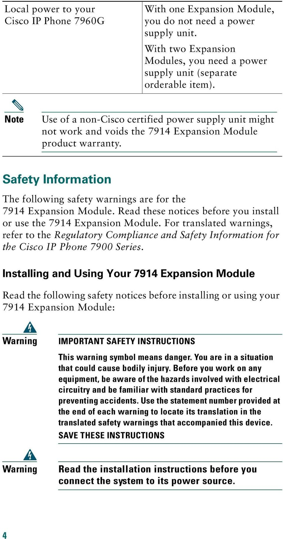 Safety Information The following safety warnings are for the 7914 Expansion Module. Read these notices before you install or use the 7914 Expansion Module.