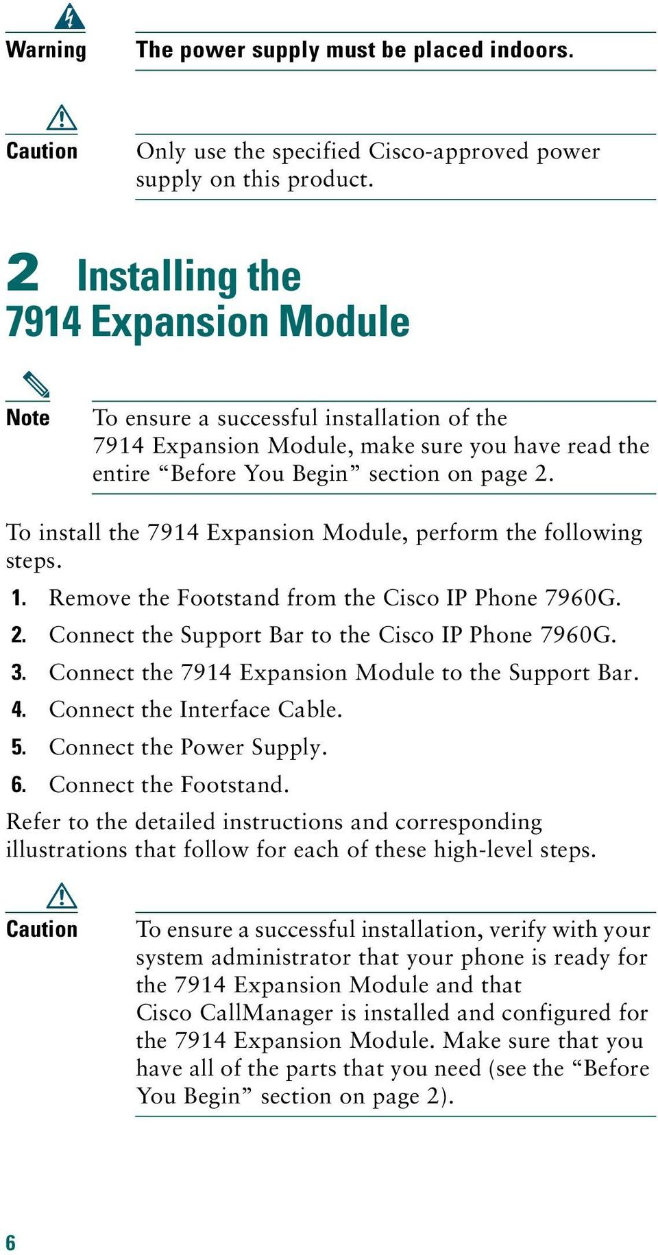 To install the 7914 Expansion Module, perform the following steps. 1. Remove the Footstand from the Cisco IP Phone 7960G. 2. Connect the Support Bar to the Cisco IP Phone 7960G. 3.