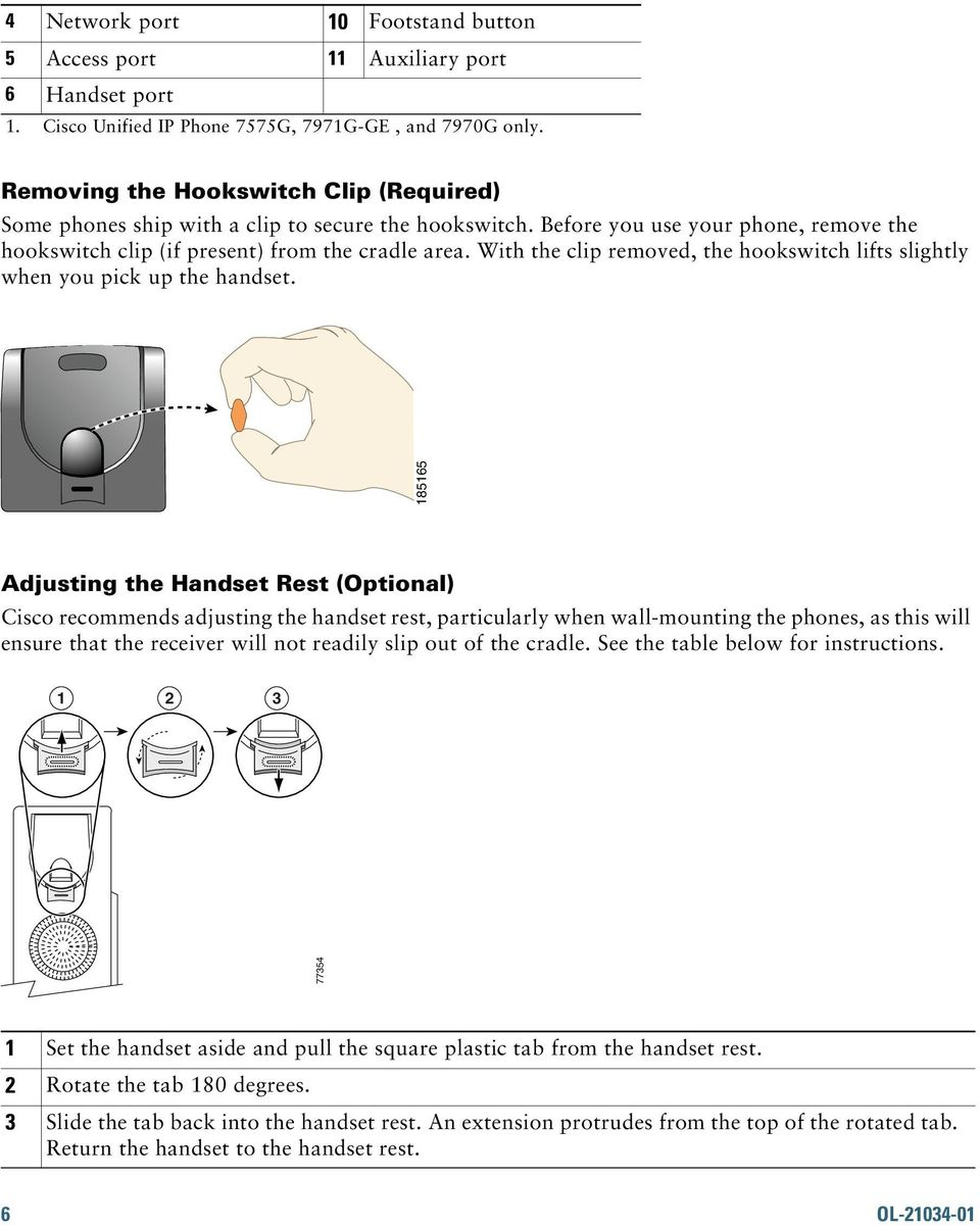 With the clip removed, the hookswitch lifts slightly when you pick up the handset.